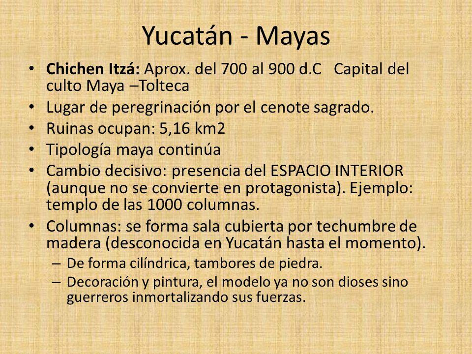 Yucatán - Mayas Chichen Itzá: Aprox. del 700 al 900 d.C Capital del culto Maya –Tolteca. Lugar de peregrinación por el cenote sagrado.