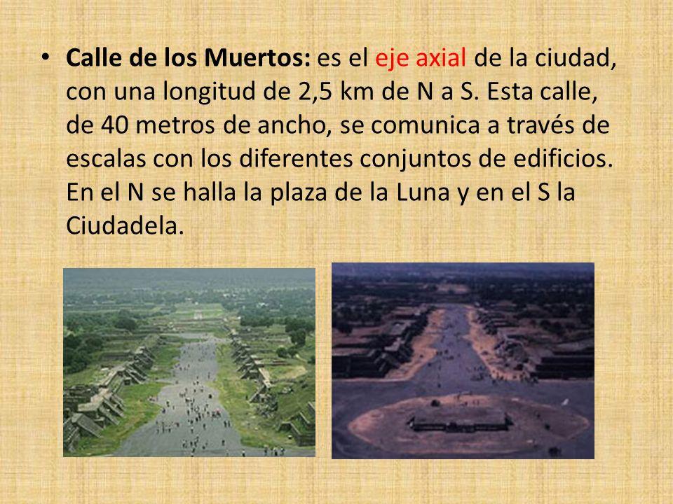 Calle de los Muertos: es el eje axial de la ciudad, con una longitud de 2,5 km de N a S.