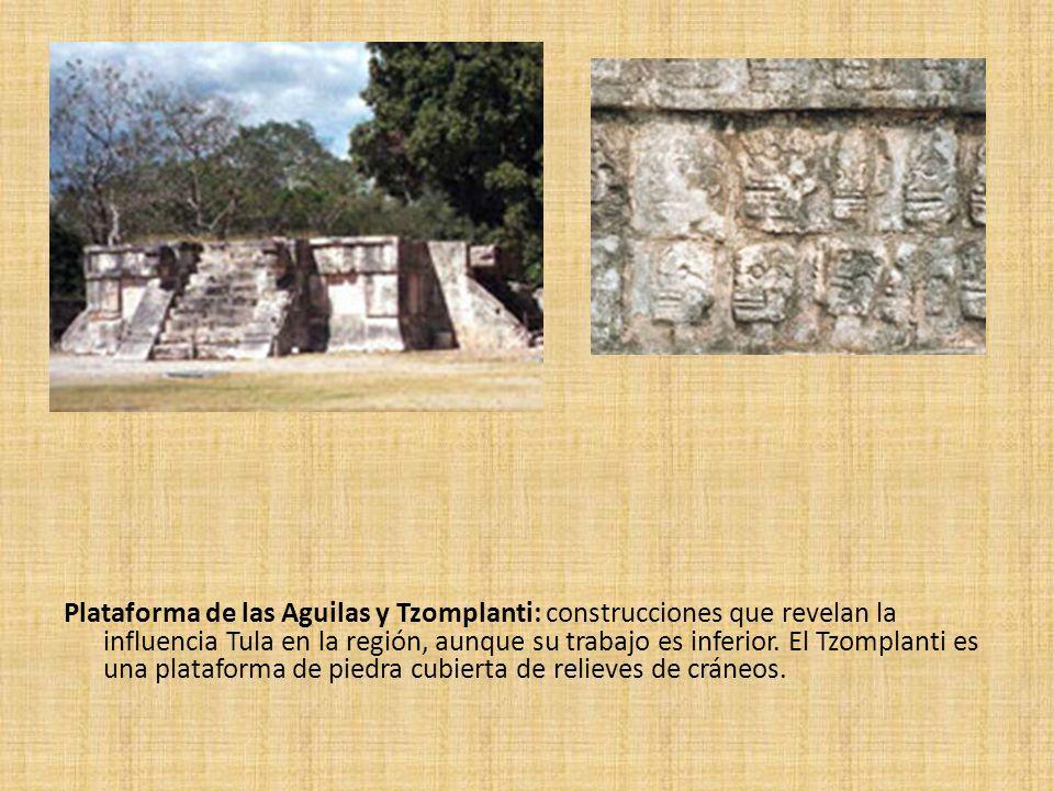 Plataforma de las Aguilas y Tzomplanti: construcciones que revelan la influencia Tula en la región, aunque su trabajo es inferior.