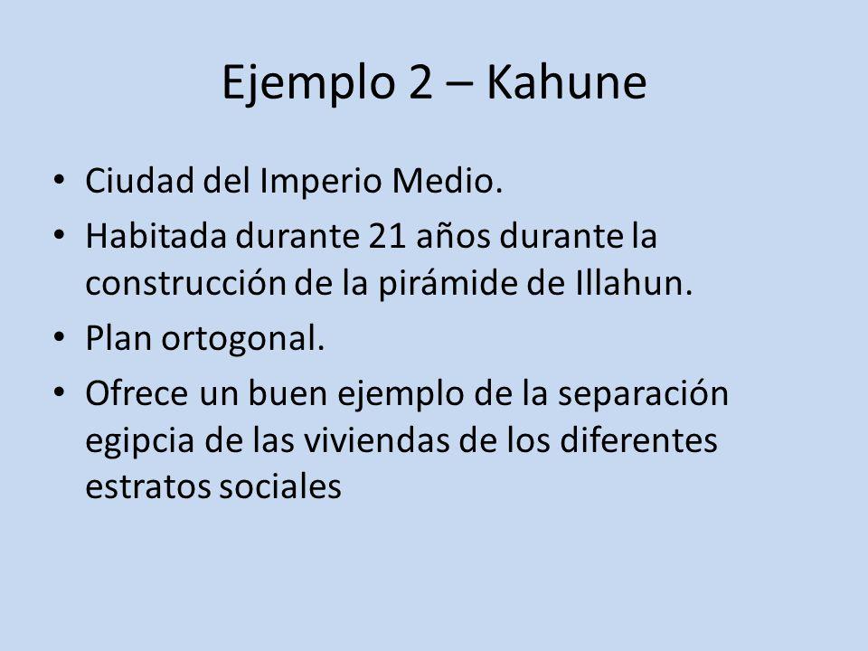 Ejemplo 2 – Kahune Ciudad del Imperio Medio.