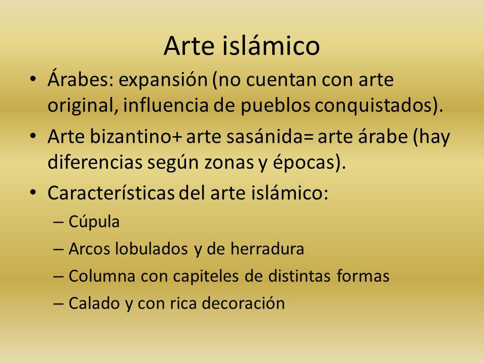 Arte islámico Árabes: expansión (no cuentan con arte original, influencia de pueblos conquistados).