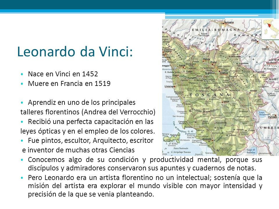 Leonardo da Vinci: Nace en Vinci en 1452 Muere en Francia en 1519