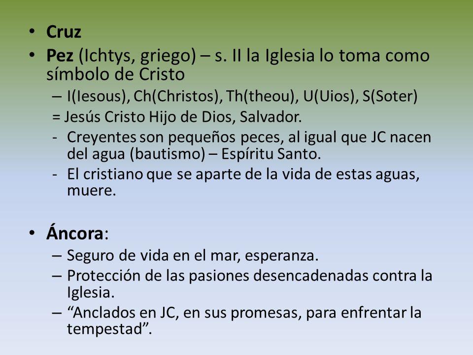 Pez (Ichtys, griego) – s. II la Iglesia lo toma como símbolo de Cristo