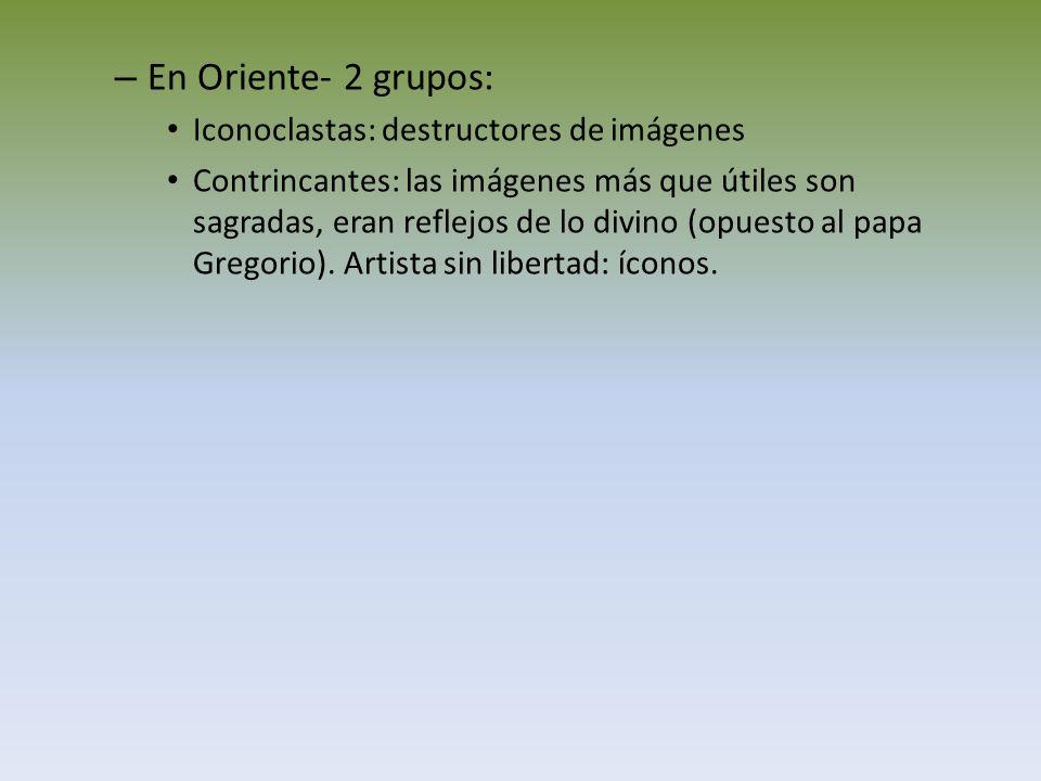 En Oriente- 2 grupos: Iconoclastas: destructores de imágenes