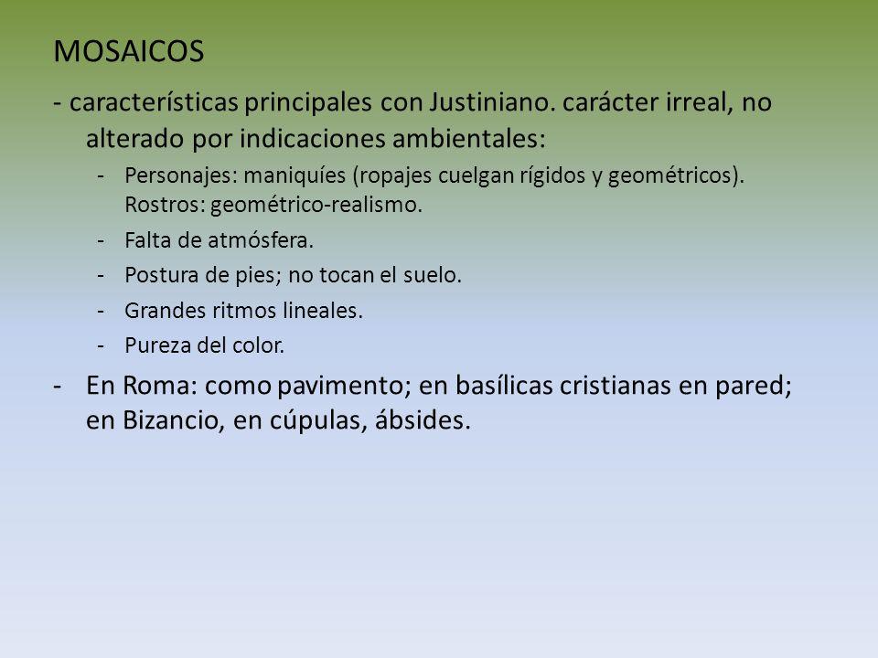 MOSAICOS - características principales con Justiniano. carácter irreal, no alterado por indicaciones ambientales: