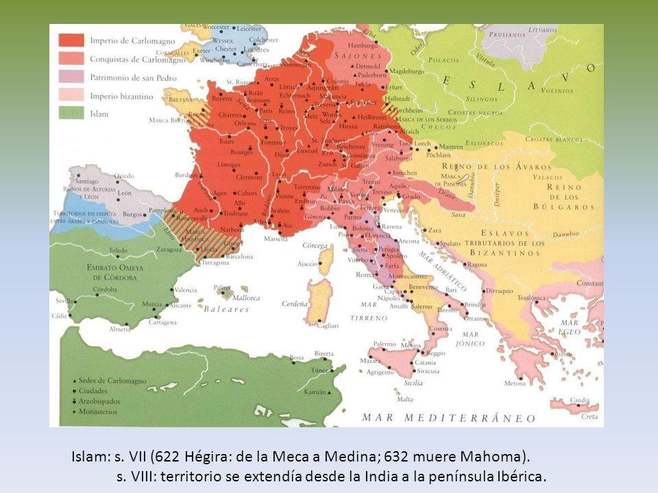 Islam: s. VII (622 Hégira: de la Meca a Medina; 632 muere Mahoma).