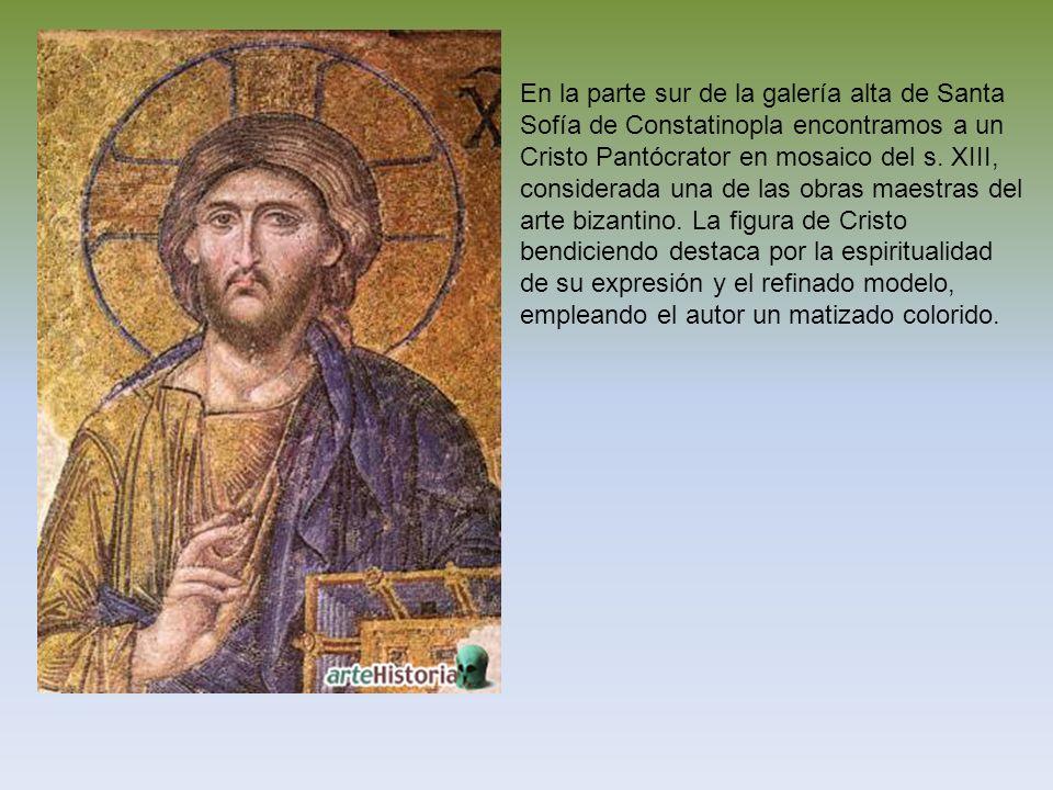 En la parte sur de la galería alta de Santa Sofía de Constatinopla encontramos a un Cristo Pantócrator en mosaico del s.