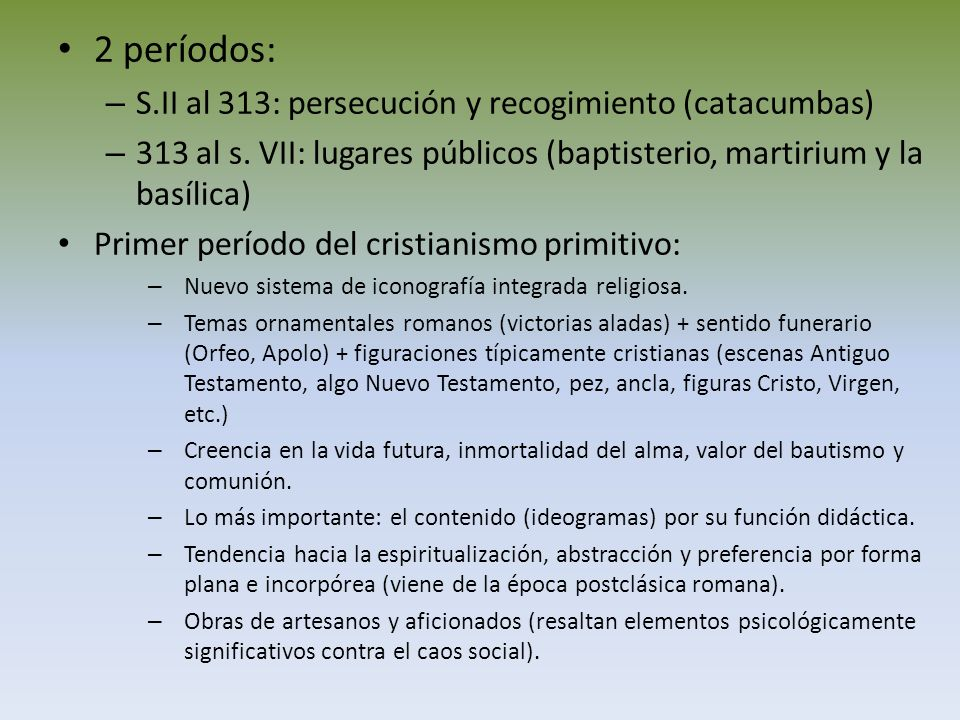 2 períodos: S.II al 313: persecución y recogimiento (catacumbas)