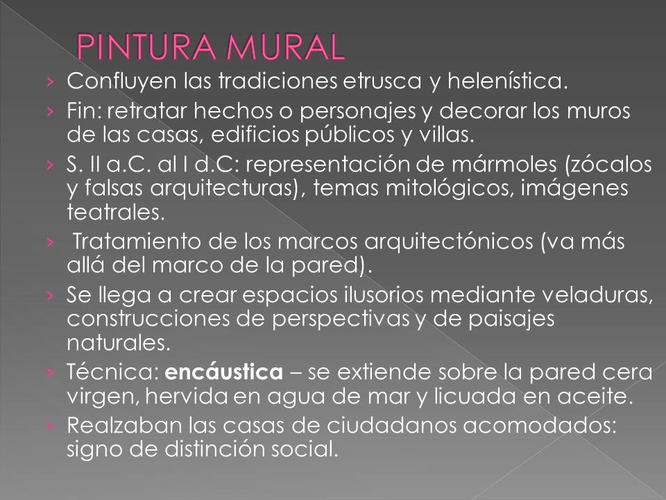 PINTURA MURAL Confluyen las tradiciones etrusca y helenística.