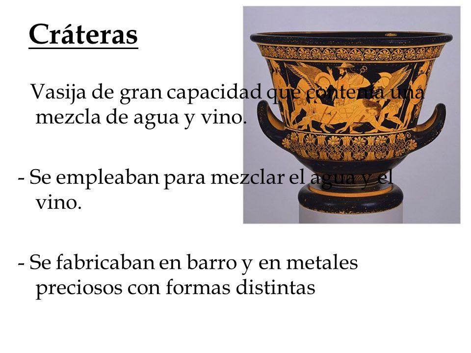 Cráteras - Vasija de gran capacidad que contenía una mezcla de agua y vino. - Se empleaban para mezclar el agua y el vino.