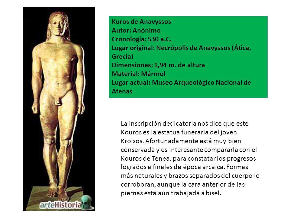Kuros de Anavyssos Autor: Anónimo. Cronología: 530 a.C. Lugar original: Necrópolis de Anavyssos (Ática, Grecia)