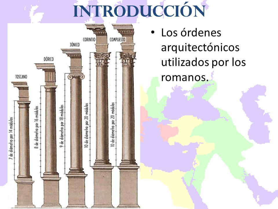 Introducción Los órdenes arquitectónicos utilizados por los romanos.