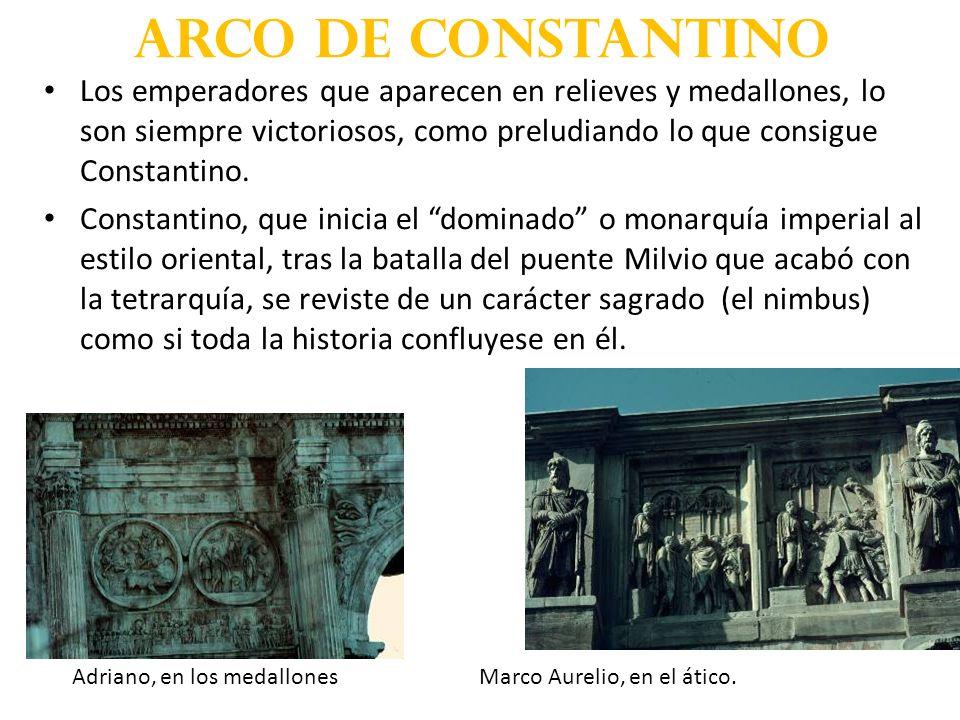 Arco de Constantino Los emperadores que aparecen en relieves y medallones, lo son siempre victoriosos, como preludiando lo que consigue Constantino.
