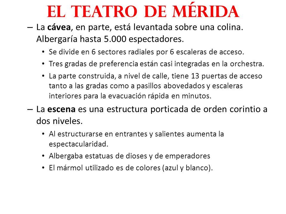 el teatro de Mérida La cávea, en parte, está levantada sobre una colina. Albergaría hasta 5.000 espectadores.