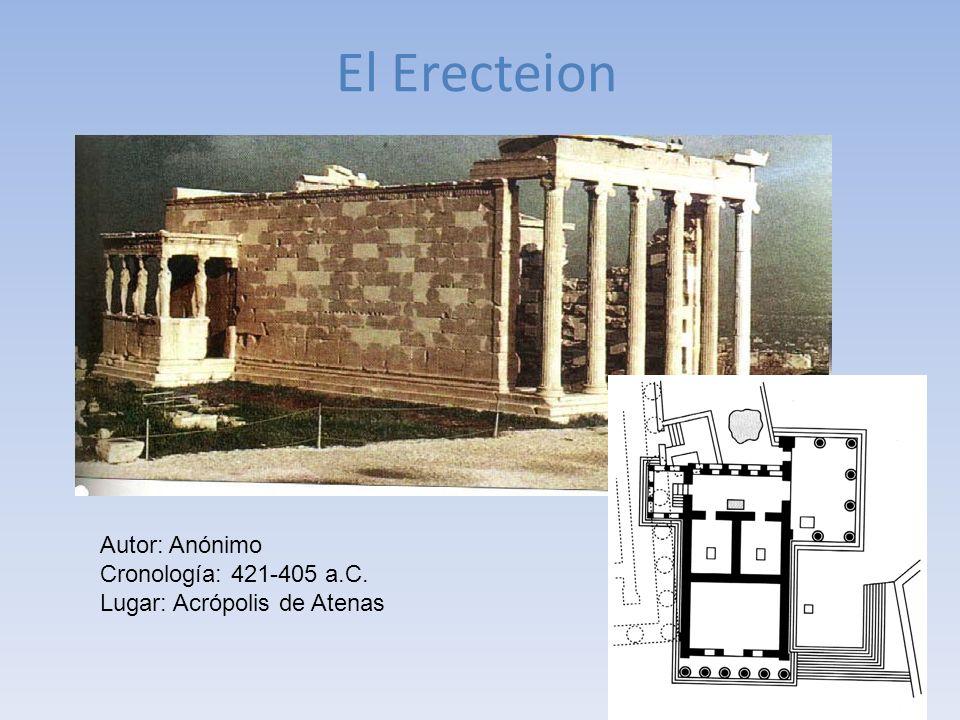 El Erecteion Autor: Anónimo Cronología: 421-405 a.C.