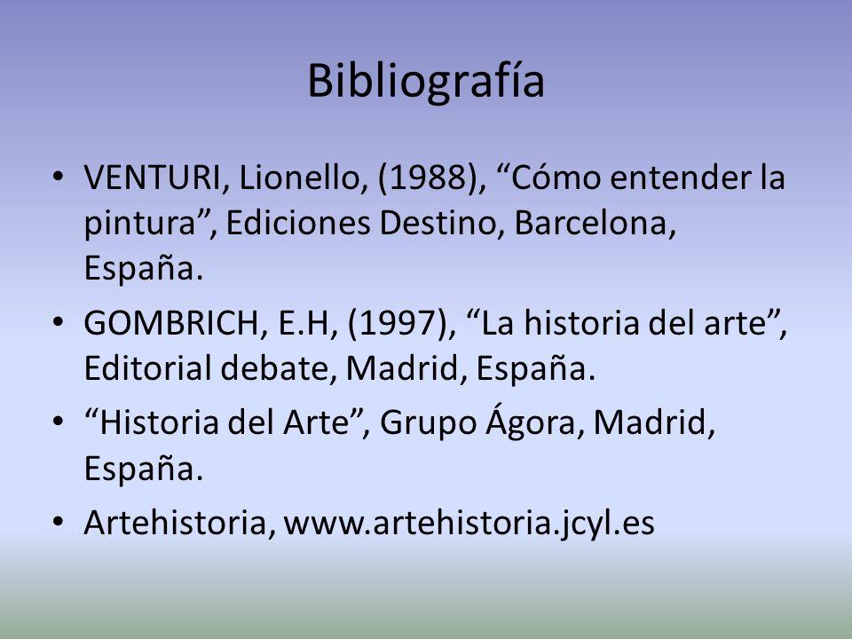 Bibliografía VENTURI, Lionello, (1988), Cómo entender la pintura , Ediciones Destino, Barcelona, España.