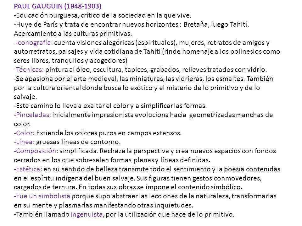 PAUL GAUGUIN (1848-1903) Educación burguesa, crítico de la sociedad en la que vive.