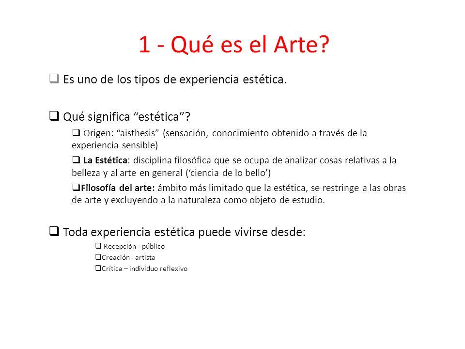 1 - Qué es el Arte Es uno de los tipos de experiencia estética.
