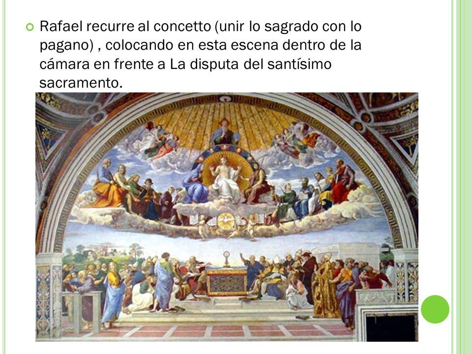 Rafael recurre al concetto (unir lo sagrado con lo pagano) , colocando en esta escena dentro de la cámara en frente a La disputa del santísimo sacramento.