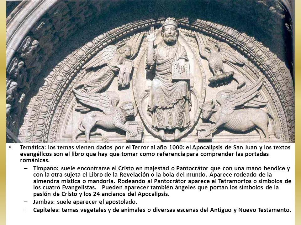 Temática: los temas vienen dados por el Terror al año 1000: el Apocalipsis de San Juan y los textos evangélicos son el libro que hay que tomar como referencia para comprender las portadas románicas.