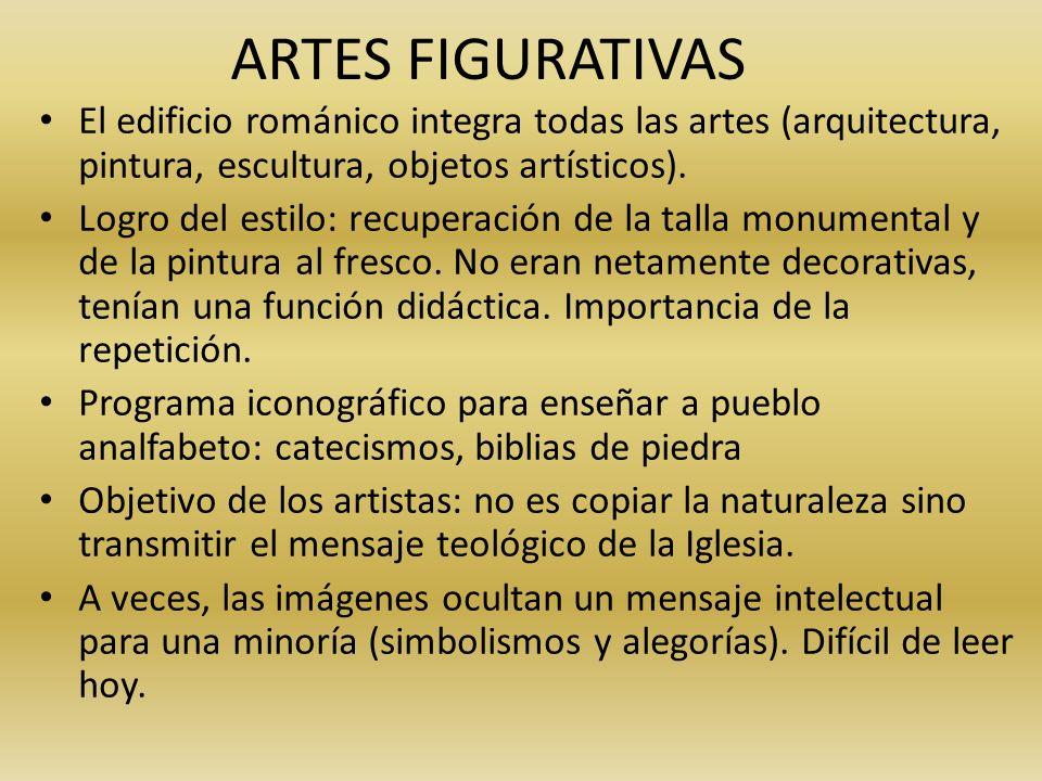 ARTES FIGURATIVAS El edificio románico integra todas las artes (arquitectura, pintura, escultura, objetos artísticos).