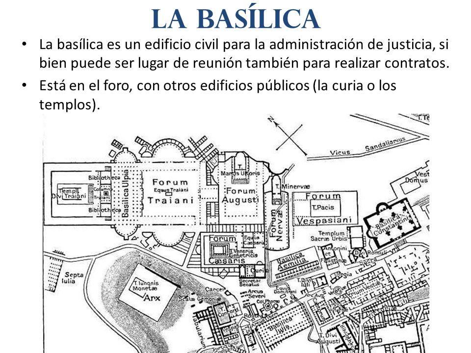 La Basílica La basílica es un edificio civil para la administración de justicia, si bien puede ser lugar de reunión también para realizar contratos.