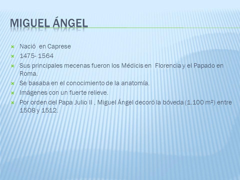 Miguel ángel Nació en Caprese 1475- 1564