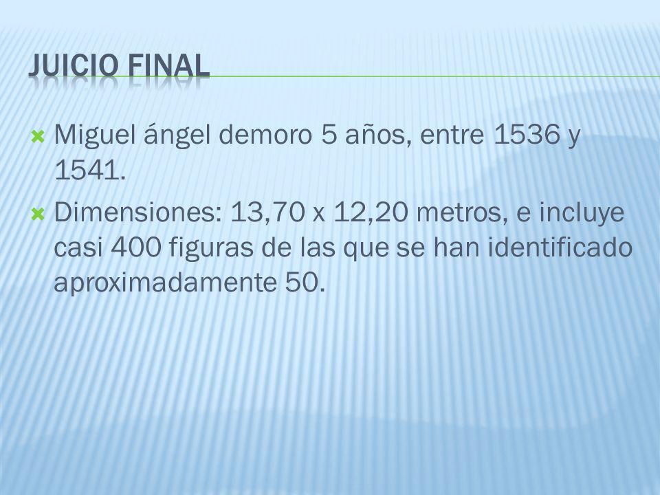 Juicio final Miguel ángel demoro 5 años, entre 1536 y 1541.