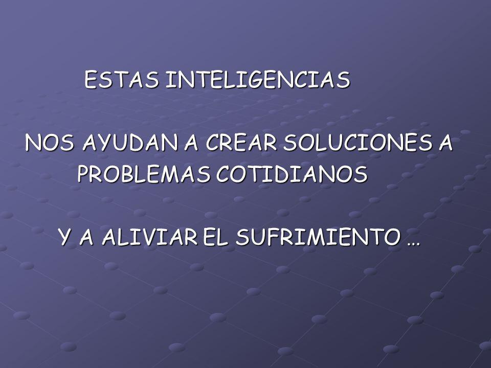 ESTAS INTELIGENCIAS NOS AYUDAN A CREAR SOLUCIONES A.