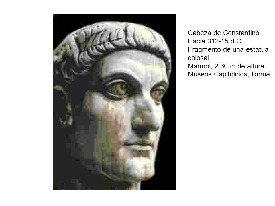 Cabeza de Constantino.Hacia 312-15 d.C. Fragmento de una estatua. colosal. Mármol, 2,60 m de altura.
