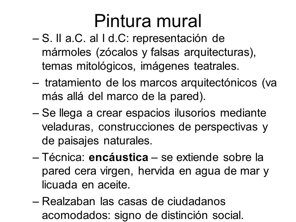 Pintura mural S. II a.C. al I d.C: representación de mármoles (zócalos y falsas arquitecturas), temas mitológicos, imágenes teatrales.