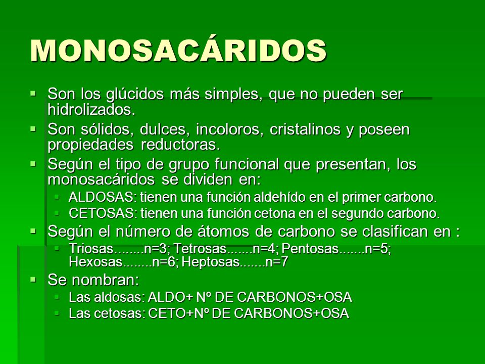 MONOSACÁRIDOS Son los glúcidos más simples, que no pueden ser hidrolizados.