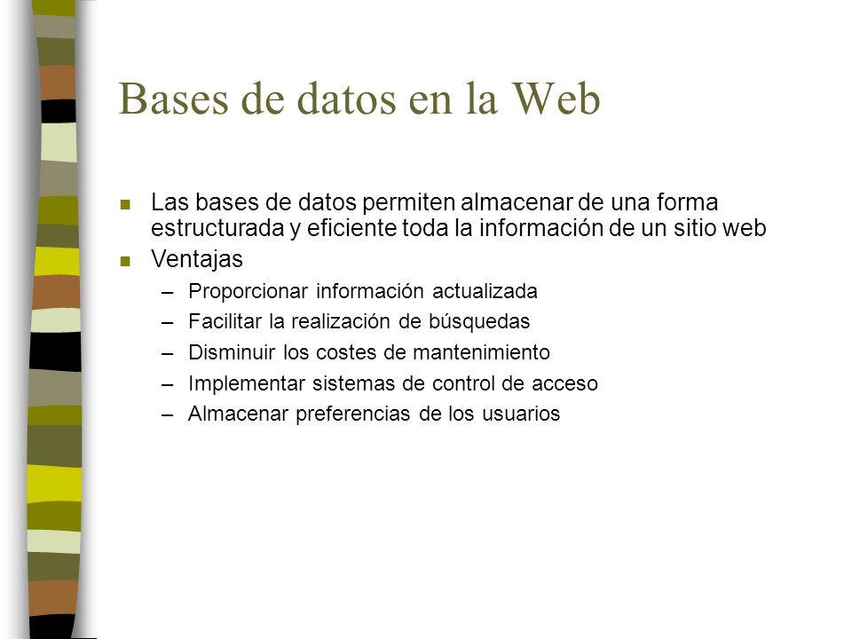 Bases de datos en la Web Las bases de datos permiten almacenar de una forma estructurada y eficiente toda la información de un sitio web.