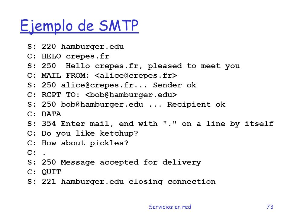 Ejemplo de SMTP S: 220 hamburger.edu C: HELO crepes.fr