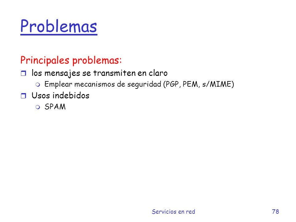 Problemas Principales problemas: los mensajes se transmiten en claro