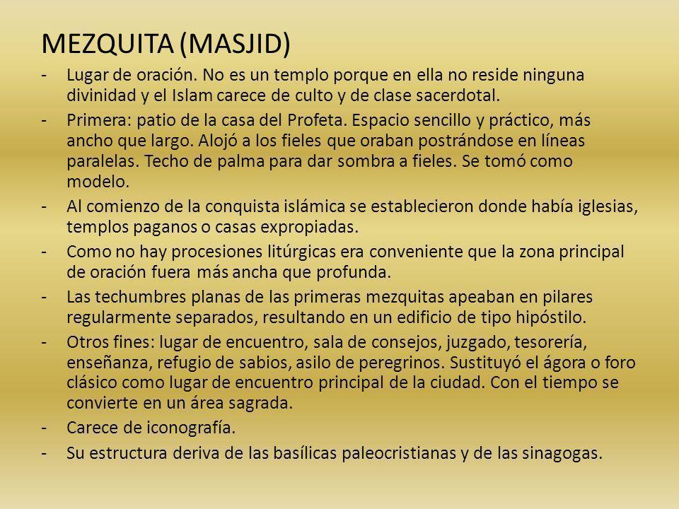 MEZQUITA (MASJID) Lugar de oración. No es un templo porque en ella no reside ninguna divinidad y el Islam carece de culto y de clase sacerdotal.