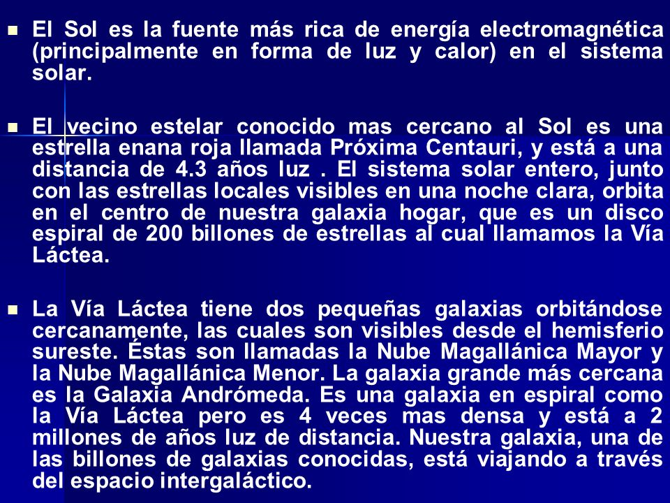 El Sol es la fuente más rica de energía electromagnética (principalmente en forma de luz y calor) en el sistema solar.