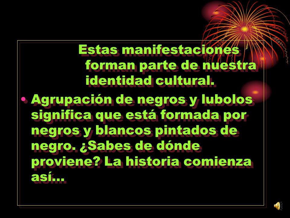 Estas manifestaciones forman parte de nuestra identidad cultural.