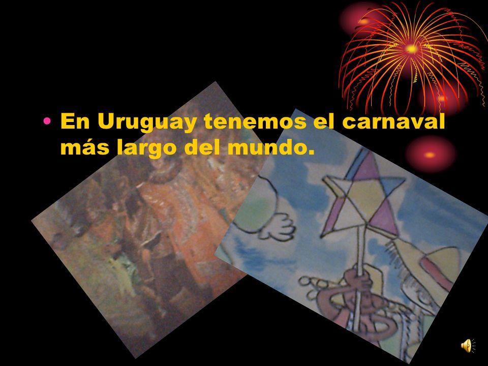 En Uruguay tenemos el carnaval más largo del mundo.