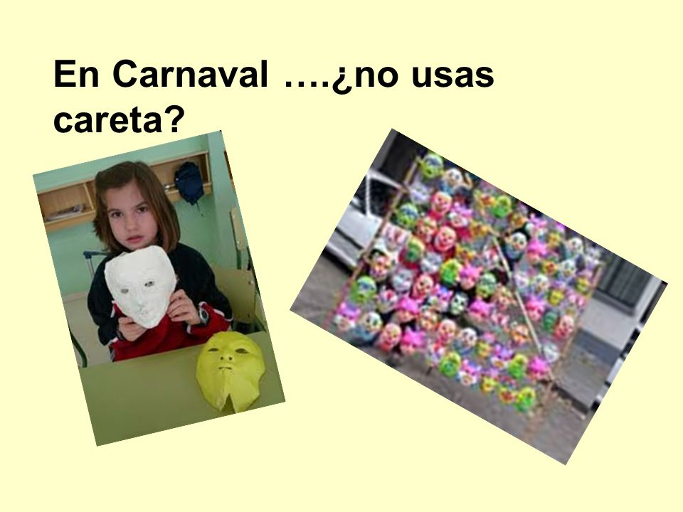 En Carnaval ….¿no usas careta