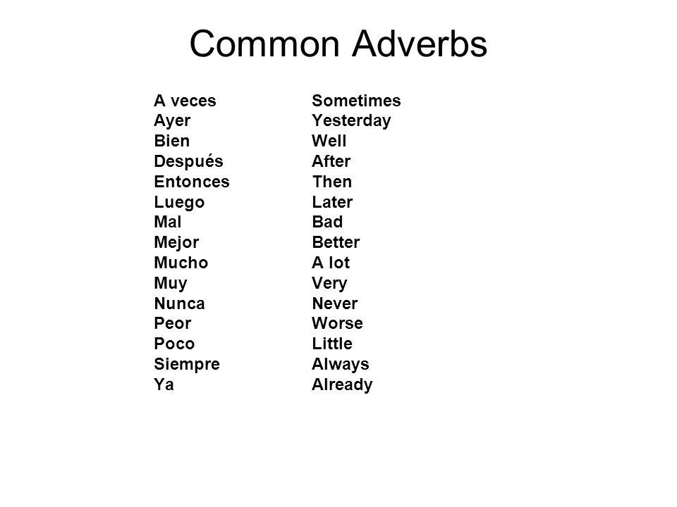 Common Adverbs A veces Ayer Bien Después Entonces Luego Mal Mejor