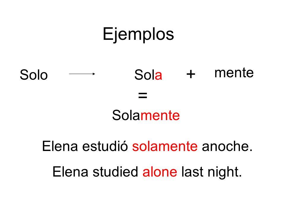 Ejemplos + = mente Solo Sola Solamente Elena estudió solamente anoche.