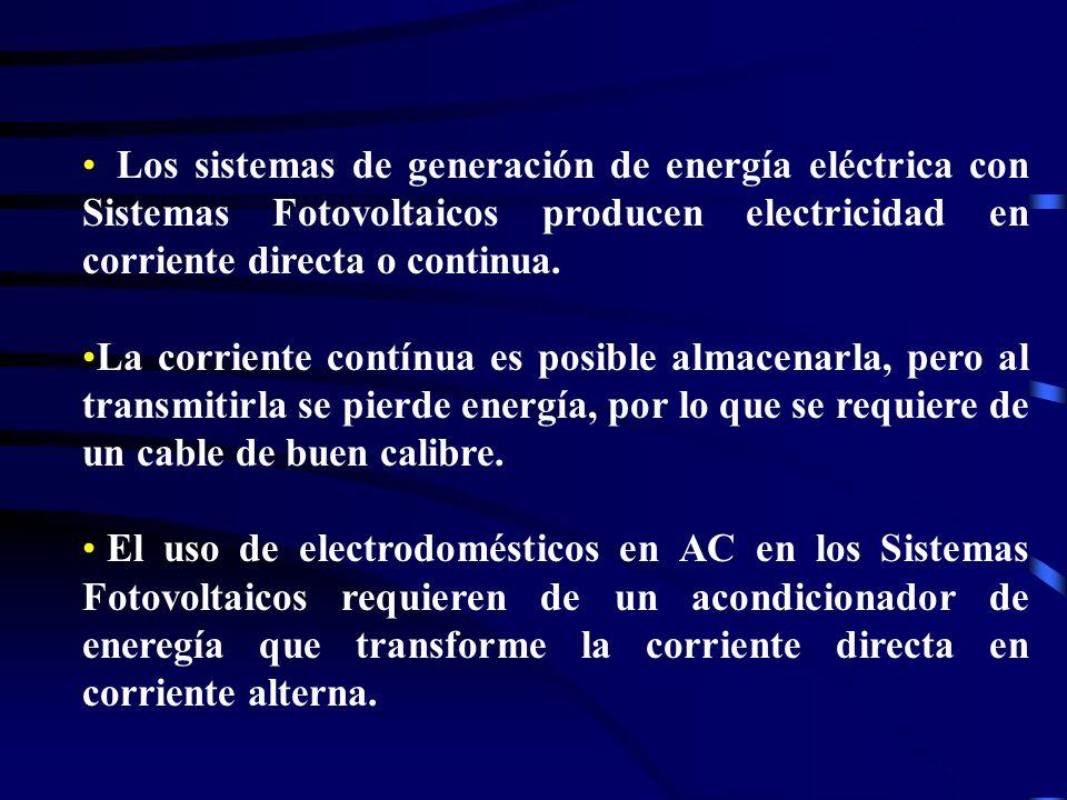 Los sistemas de generación de energía eléctrica con Sistemas Fotovoltaicos producen electricidad en corriente directa o continua.