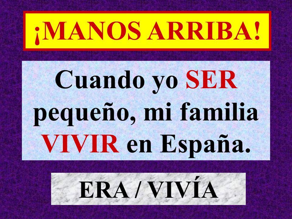 Cuando yo SER pequeño, mi familia VIVIR en España.