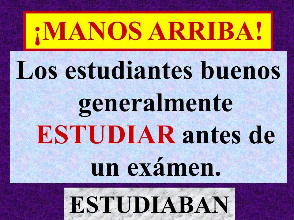 Los estudiantes buenos generalmente ESTUDIAR antes de un exámen.