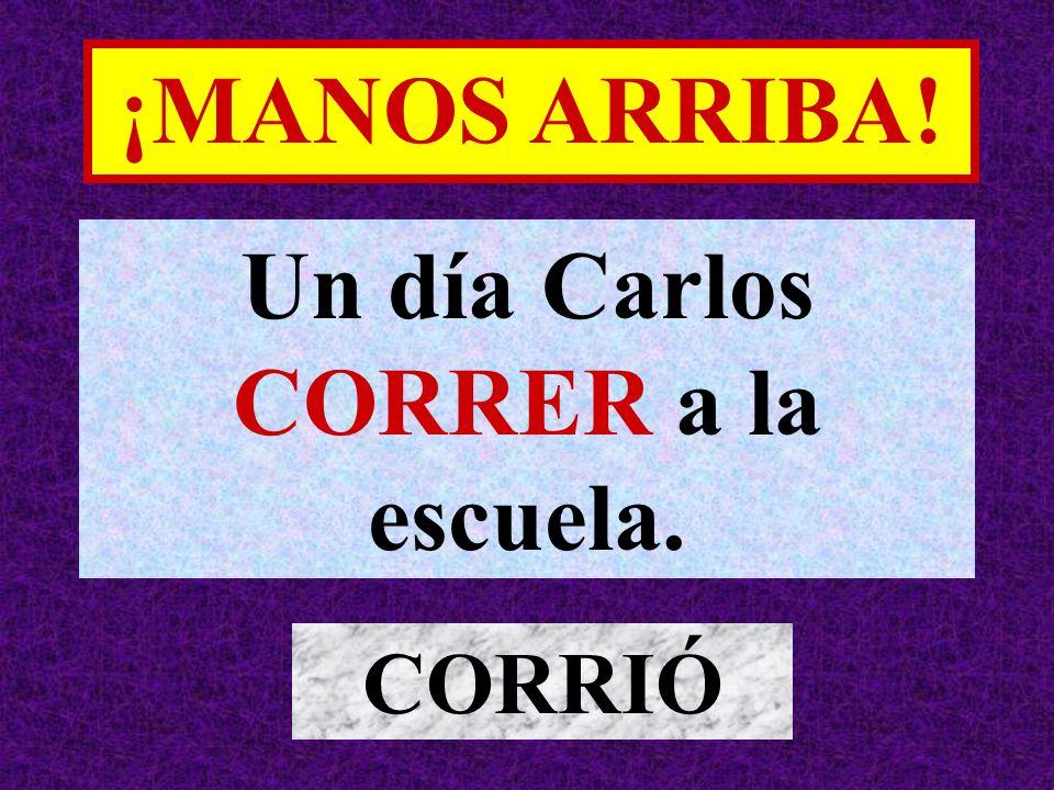 Un día Carlos CORRER a la escuela.
