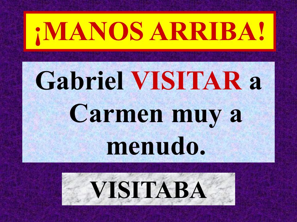 Gabriel VISITAR a Carmen muy a menudo.