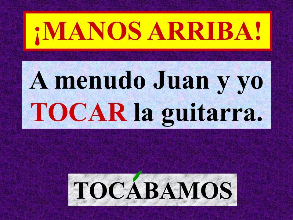 A menudo Juan y yo TOCAR la guitarra.