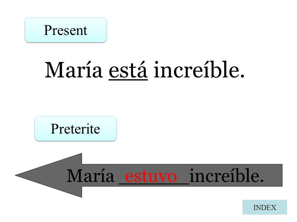 María ______increíble.