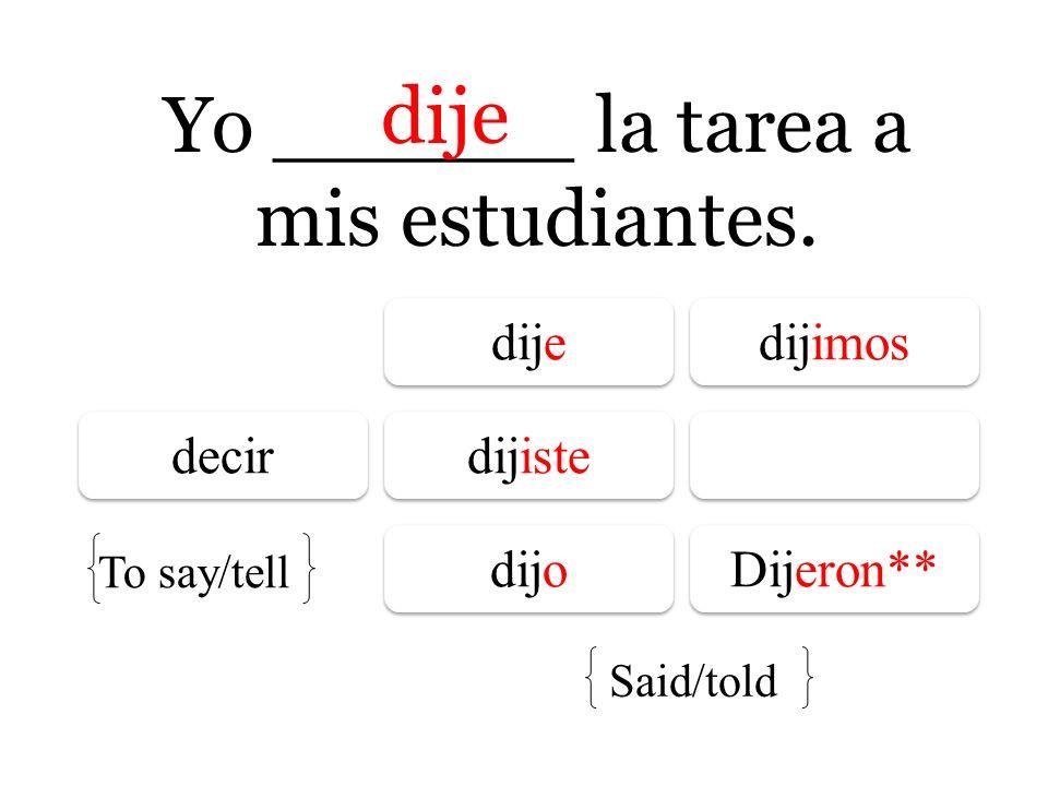 Yo ______ la tarea a mis estudiantes.